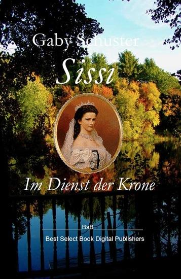 Sissi Im Dienst der Krone - BsB Romanbiografie - cover