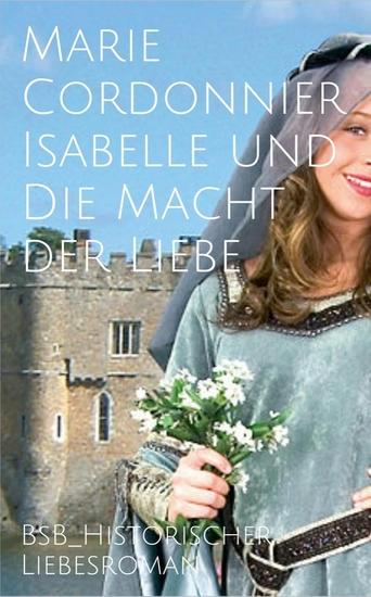 Isabelle und Die Macht der Liebe - BsB Historischer Liebesroman - cover