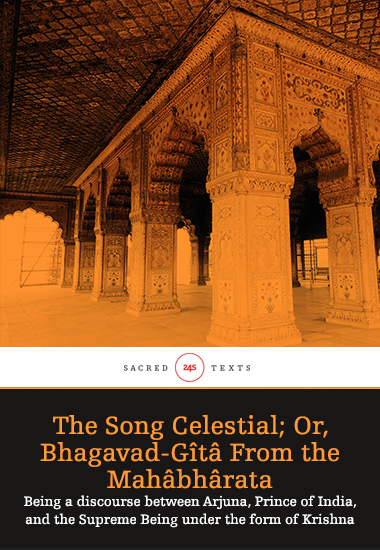 The Song Celestial; Or Bhagavad-Gîtâ (from the Mahâbhârata) - Being a discourse between Arjuna Prince of India and the Supreme Being under the form of Krishna - cover
