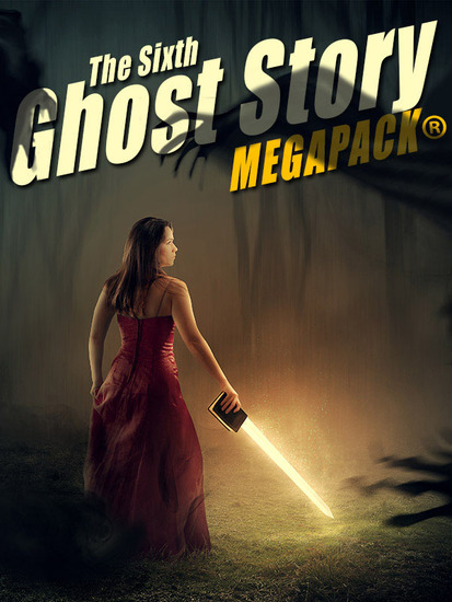The Sixth Ghost Story MEGAPACK® - 25 Classic Ghost Stories - cover