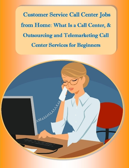 Customer Service Call Center Jobs from Home: What Is a Call Center and Outsourcing and Telemarketing Call Center Services for Beginners - cover