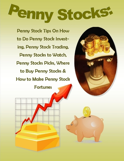 Penny Stocks: Penny Stock Tips On How to Do Penny Stock Investing Penny Stock Trading Penny Stocks to Watch Penny Stocks Picks Where to Buy Penny Stocks & How to Make Penny Stock Fortunes - cover