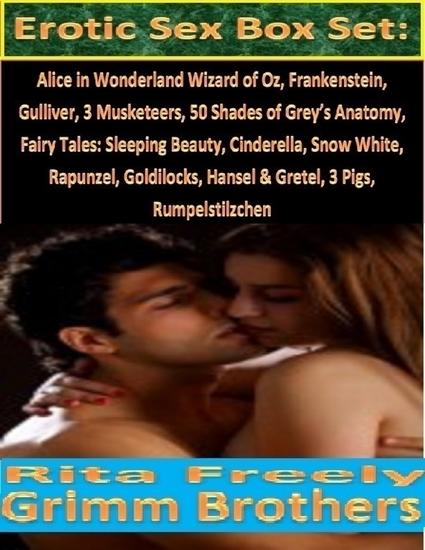 Erotic Sex Box Set: Alice in Wonderland Wizard of Oz Frankenstein Gulliver 3 Musketeers 50 Shades of Grey's Anatomy Fairy Tales: Sleeping Beauty Cinderella Snow White Rapunzel Goldilocks Hansel & Gretel 3 Pigs Rumpelstilzchen - cover