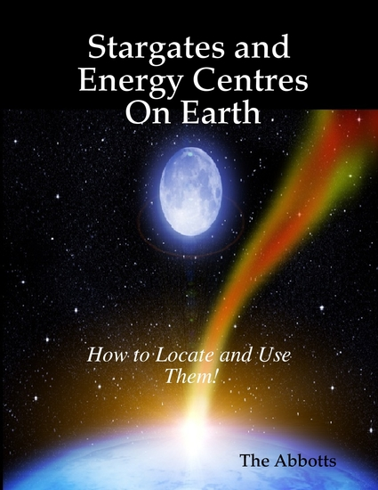 Stargates and Energy Centres On Earth - How to Locate and Use Them! - cover