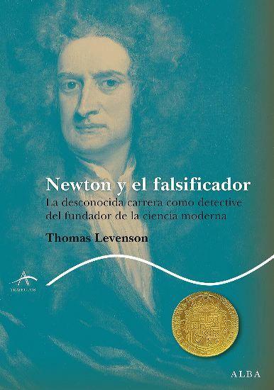Newton y el falsificador - La desconocida carrera como detective del fundador de la ciencia moderna - cover