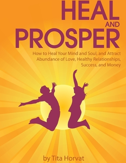 Heal and Prosper: How to Heal Your Mind and Soul and Attract Abundance of Love Healthy Relationships Success and Money - cover