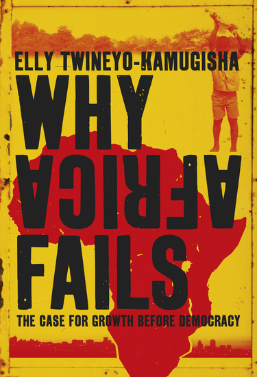 Why Africa Fails - The case for growth before democracy - cover
