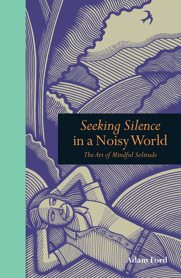 Seeking Silence in a Noisy World - The Art of Mindful Solitude - cover
