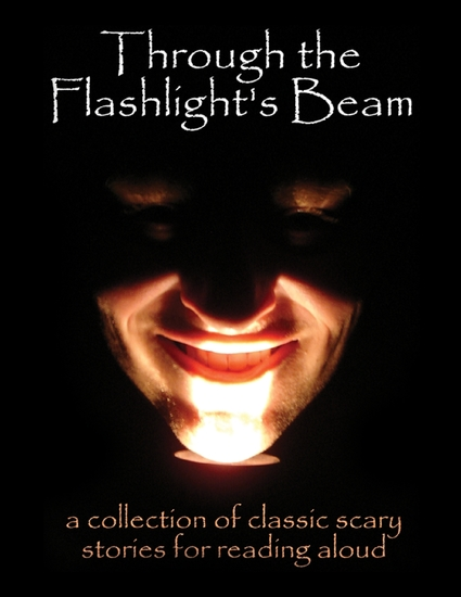 Through the Flashlight's Beam: A Collection of Classic Scary Stories for Reading Aloud - cover