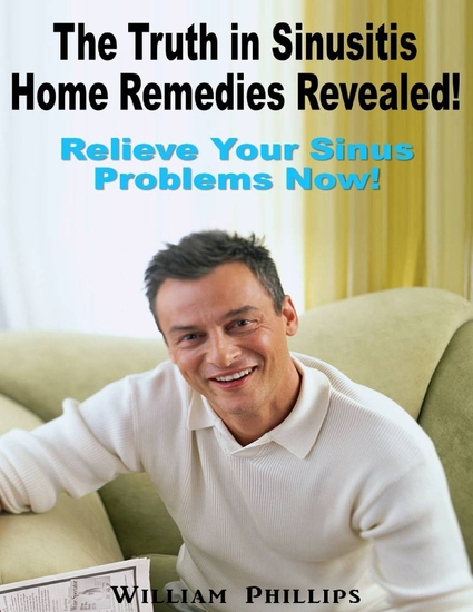 The Truth In Sinusitis Home Remedies Revealed: Relief Your Sinus Problems Now! - cover