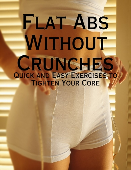 Flat Abs Without Crunches - Quick and Easy Exercises to Tighten Your Core - cover