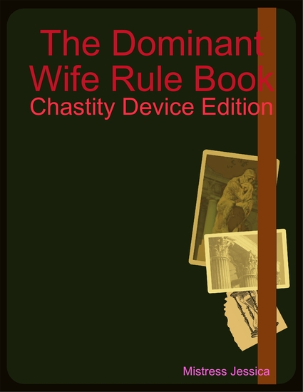 The Dominant Wife Rule Book - Chastity Device Edition - cover