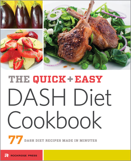 The Quick & Easy DASH Diet Cookbook - 77 DASH Diet Recipes Made in Minutes - cover
