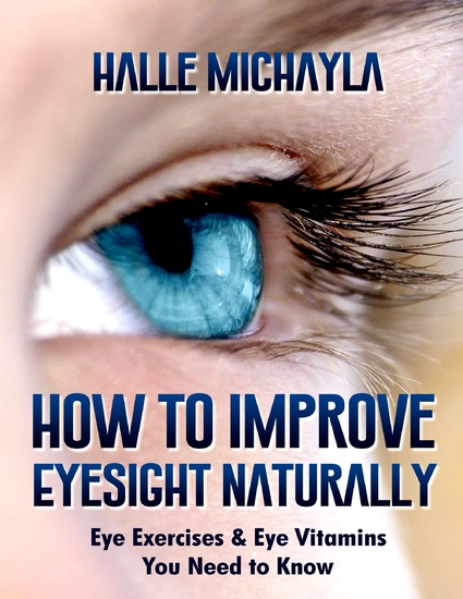 How to Improve Eyesight Naturally: Eye Exercises and Eye Vitamins You Need to Know - cover