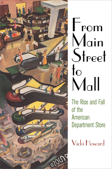 From Main Street to Mall - The Rise and Fall of the American Department Store - cover