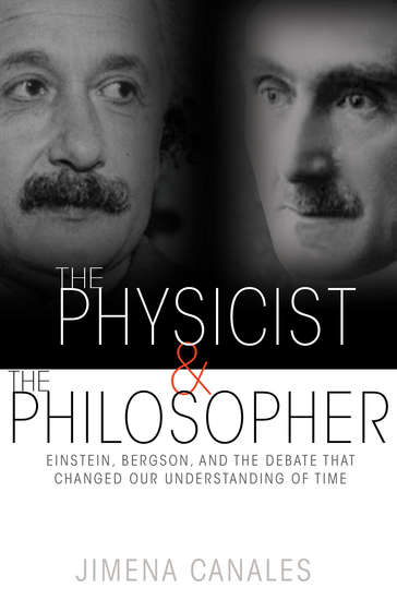 The Physicist and the Philosopher - Einstein Bergson and the Debate That Changed Our Understanding of Time - cover