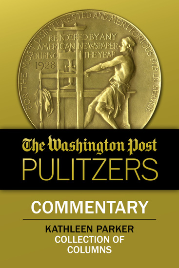The Washington Post Pulitzers: Kathleen Parker Commentary - cover