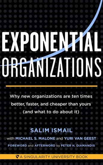 Exponential Organizations - Why new organizations are ten times better faster and cheaper than yours (and what to do about it) - cover