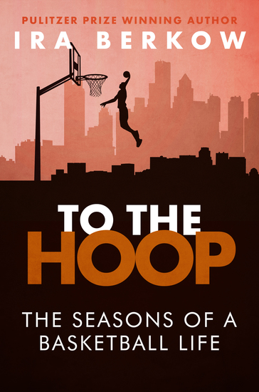 To the Hoop - The Seasons of a Basketball Life - cover
