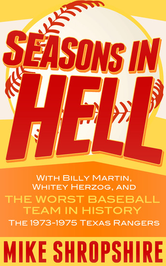 """Seasons in Hell - With Billy Martin Whitey Herzog and """"The Worst Baseball Team in History""""—the 1973-1975 Texas Rangers - cover"""