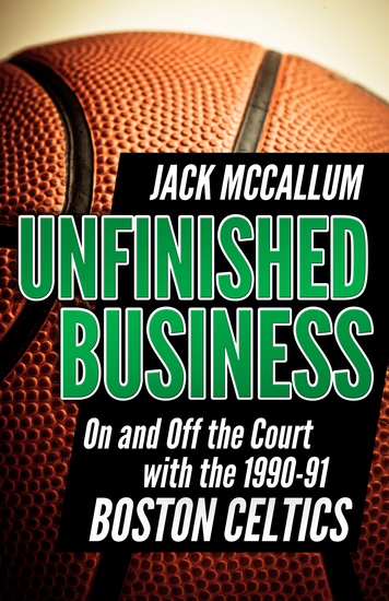 Unfinished Business - On and Off the Court with the 1990-91 Boston Celtics - cover