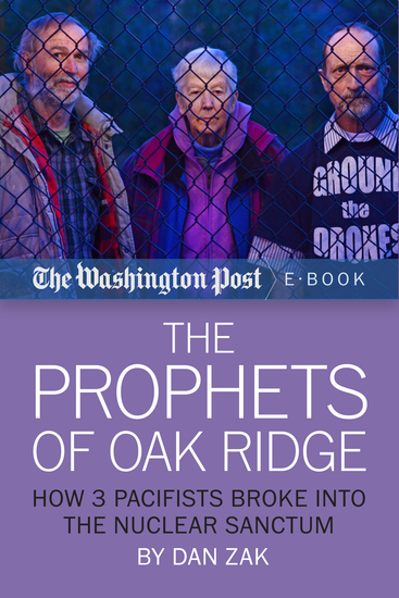 The Prophets of Oak Ridge - How 3 Pacifists Broke Into the Nuclear Sanctum - cover