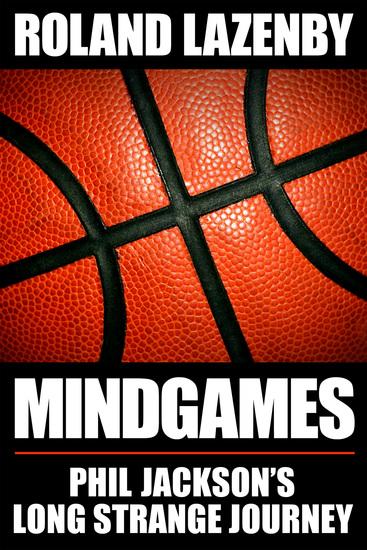 Mind Games - Phil Jackson's Long Strange Journey - cover