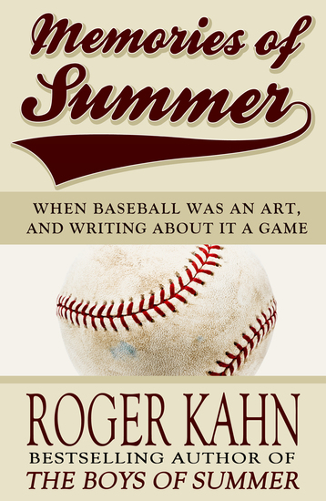 Memories of Summer - When Baseball Was an Art and Writing about it a Game - cover