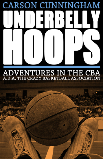Underbelly Hoops - Adventures in the CBA - AKA The Crazy Basketball Association - cover