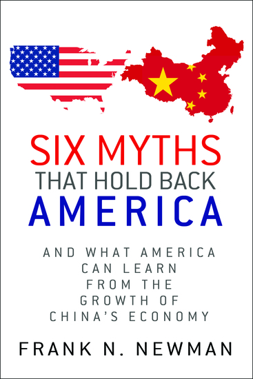 Six Myths that Hold Back America - And What America Can Learn from the Growth of China's Economy - cover