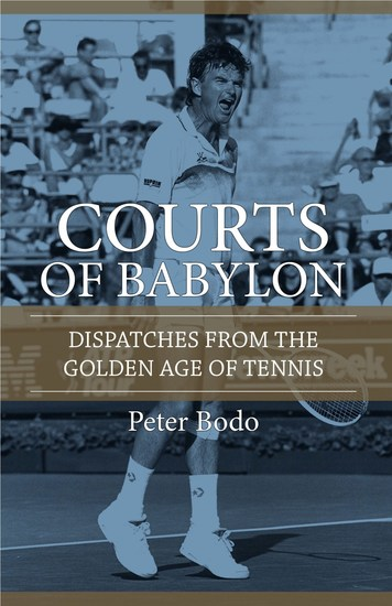 The Courts of Babylon - Dispatches From The Golden Age of Tennis - cover