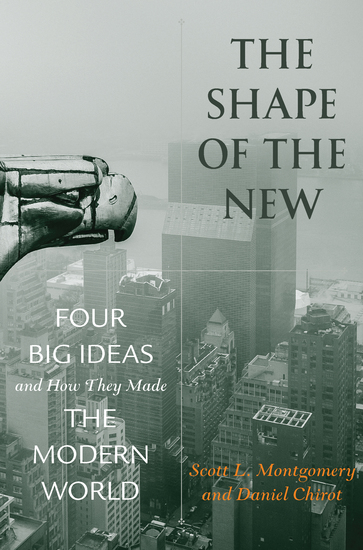 The Shape of the New - Four Big Ideas and How They Made the Modern World - cover
