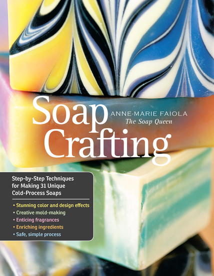 Soap Crafting - Step-by-Step Techniques for Making 31 Unique Cold-Process Soaps - cover