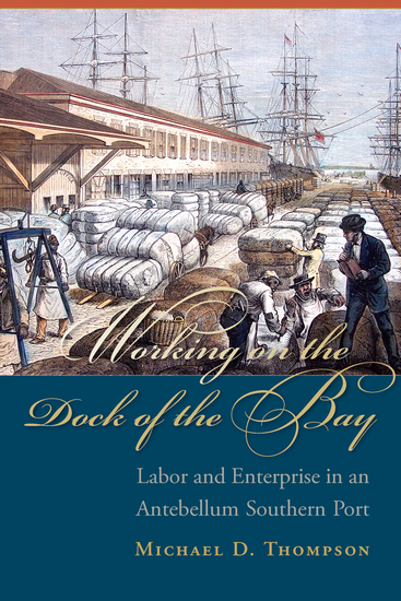 Working on the Dock of the Bay - Labor and Enterprise in an Antebellum Southern Port - cover