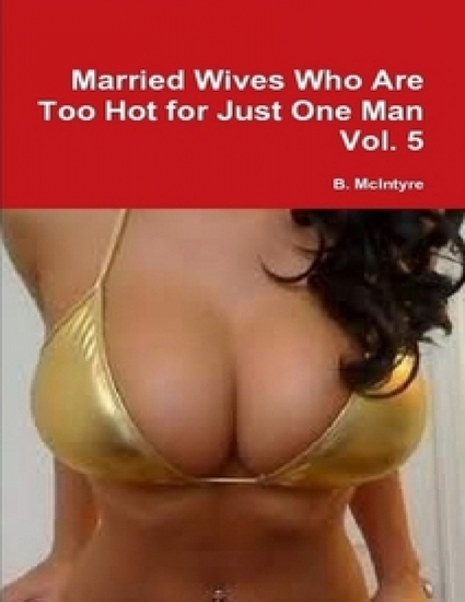 Married Wives Who Are Too Hot for Just One Man Vol 5 - cover