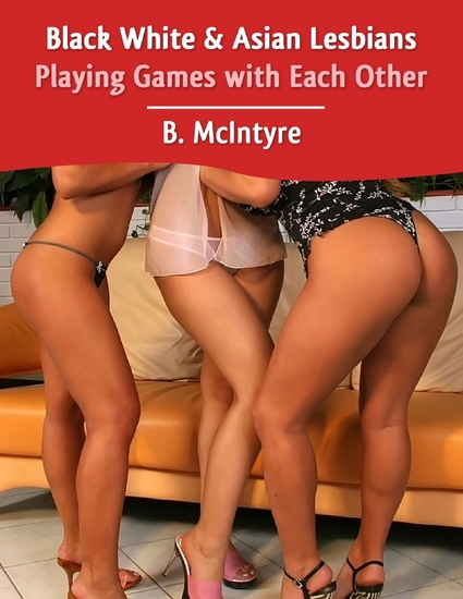Black White & Asian Lesbians Playing Games with Each Other - cover