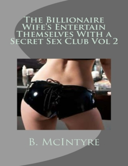 The Billionaire Wife's Entertain Themselves With a Secret Sex Club Vol 2 - cover