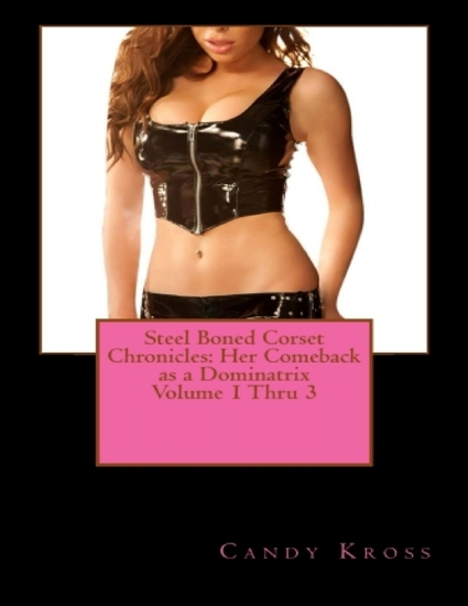 Steel Boned Corset Chronicles: Her Comeback as a Dominatrix Volume 1 Thru 3 - cover