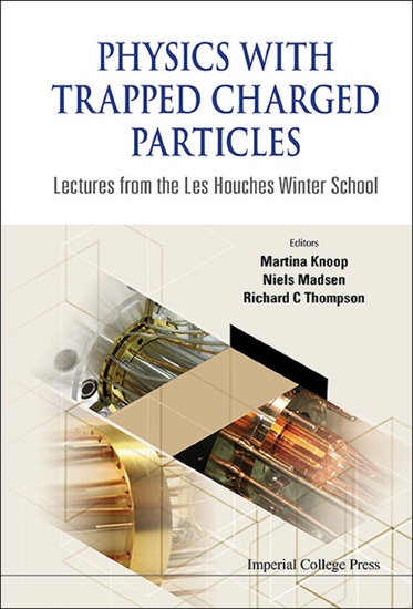 Physics with Trapped Charged Particles - Lectures from the Les Houches Winter School - cover