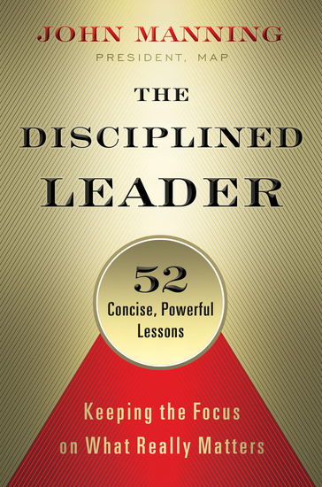 The Disciplined Leader - Keeping the Focus on What Really Matters - cover
