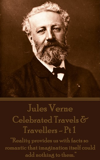 """Celebrated Travels & Travellers - Pt 1 - """"Reality provides us with facts so romantic that imagination itself could add nothing to them"""" - cover"""