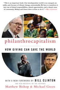 Philanthrocapitalism - How Giving Can Save the World