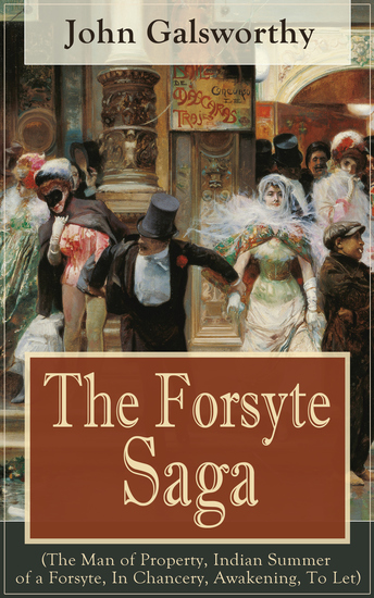 The Forsyte Saga (The Man of Property Indian Summer of a Forsyte In Chancery Awakening To Let) - Masterpiece of Modern Literature from the Nobel-Prize winner - cover