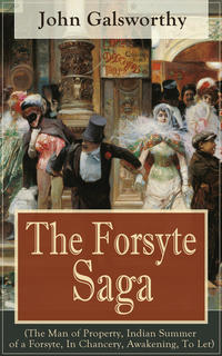 The Forsyte Saga (The Man of Property Indian Summer of a Forsyte In Chancery Awakening To Let) - Masterpiece of Modern Literature from the Nobel-Prize winner