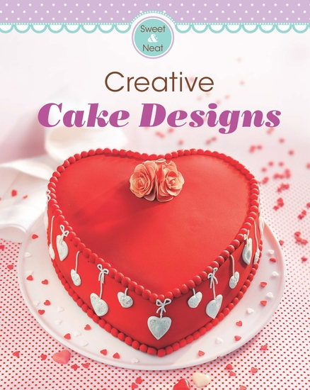Creative Cake Designs - Our 100 top recipes presented in one cookbook - cover