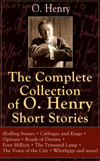 The Complete Collection of O Henry Short Stories (Rolling Stones +