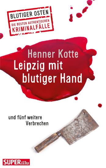Leipzig mit blutiger Hand - und fünf weitere Verbrechen - cover