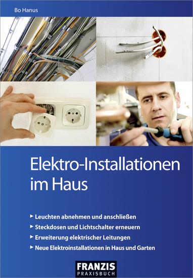Elektro-Installationen im Haus - Leicht verständliche Anleitungen für völlig unerfahrene Einsteiger und Profi-Heimwerker - cover