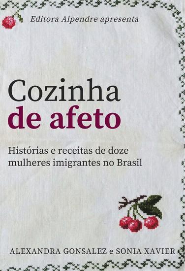 Cozinha de afeto - Histórias e receitas de doze mulheres imigrantes no Brasil - cover