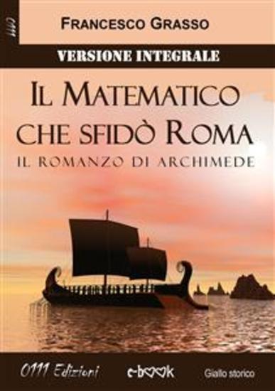 Il Matematico che sfidò Roma - Versione integrale - Il romanzo di Archimede - cover